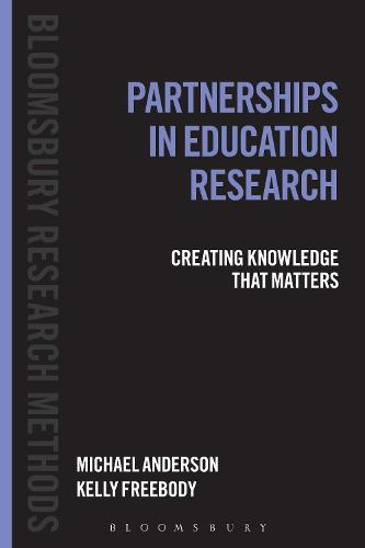 Partnerships in Education Research: Creating Knowledge that Matters - Bloomsbury Research Methods (Hardback)