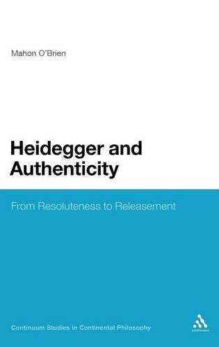 Heidegger and Authenticity: From Resoluteness to Releasement - Continuum Studies in Continental Philosophy (Hardback)