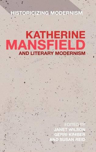 Katherine Mansfield and Literary Modernism - Historicizing Modernism (Hardback)