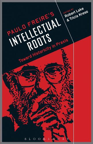 Paulo Freire's Intellectual Roots: Toward Historicity in Praxis (Hardback)