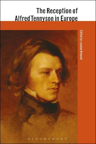 The Reception of Alfred Tennyson in Europe - The Reception of British and Irish Authors in Europe (Hardback)