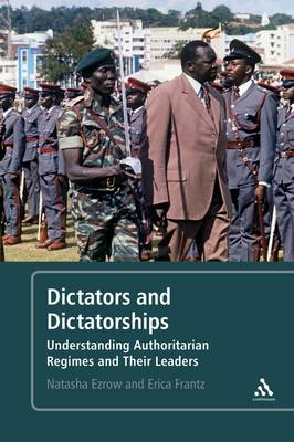 Dictators and Dictatorships: Understanding Authoritarian Regimes and Their Leaders (Hardback)