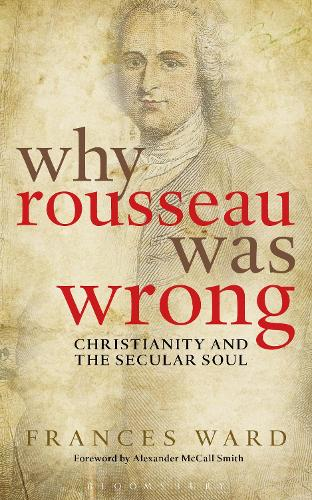 Why Rousseau was Wrong: Christianity and the Secular Soul (Paperback)