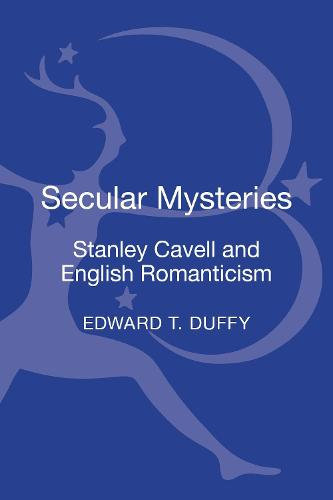 Secular Mysteries: Stanley Cavell and English Romanticism (Hardback)