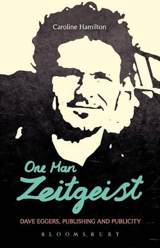 One Man Zeitgeist: Dave Eggers, Publishing and Publicity (Paperback)