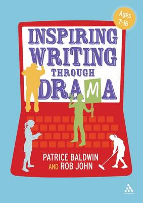 Inspiring Writing Through Drama: Creative Approaches to Teaching Ages 7-16 (Hardback)