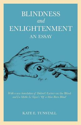 Blindness and Enlightenment: An Essay: With a New Translation of Diderot's 'Letter on the Blind' and La Mothe Le Vayer's 'Of a Man Born Blind' (Paperback)