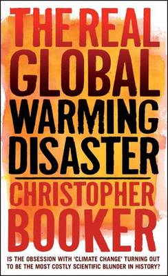 The Real Global Warming Disaster: Is the Obsession with 'climate Change' Turning Out to be the Most Costly Scientific Blunder in History? (Paperback)
