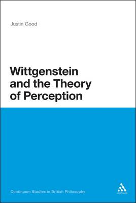 Wittgenstein and the Theory of Perception - Continuum Studies in British Philosophy (Paperback)