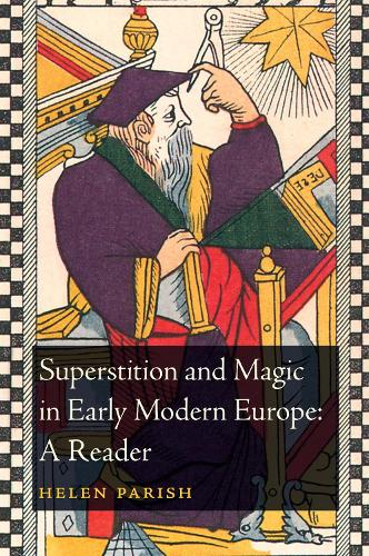 Superstition and Magic in Early Modern Europe: A Reader (Paperback)