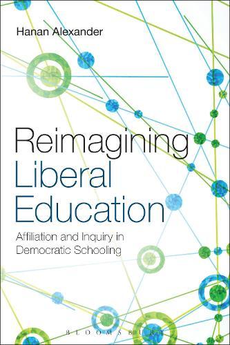 Reimagining Liberal Education: Affiliation and Inquiry in Democratic Schooling (Hardback)