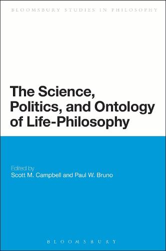 The Science, Politics, and Ontology of Life-Philosophy - Bloomsbury Studies in Philosophy (Hardback)