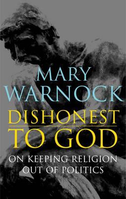 Dishonest to God: On Keeping Religion Out of Politics (Hardback)