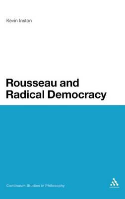 Rousseau and Radical Democracy - Continuum Studies in Philosophy (Hardback)
