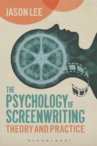 The Psychology of Screenwriting: Theory and Practice (Paperback)