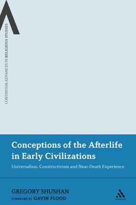 Conceptions of the Afterlife in Early Civilizations: Universalism, Constructivism and Near-death Experience - Continuum Advances in Religious Studies No. 6 (Paperback)