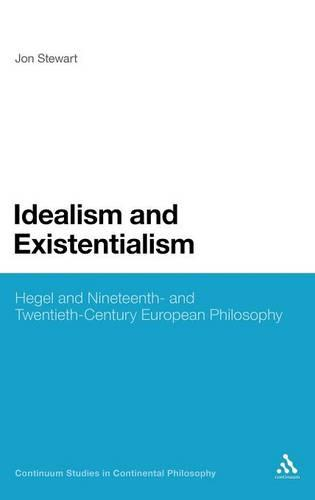 Idealism and Existentialism: Hegel and Nineteenth- and Twentieth-century Philosophy - Continuum Studies in Continental Philosophy (Hardback)