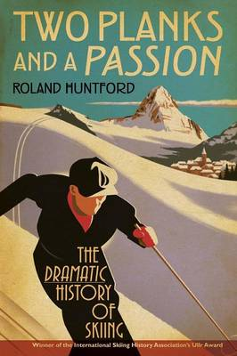 Two Planks and a Passion: The Dramatic History of Skiing (Paperback)
