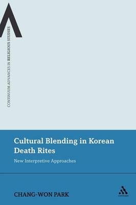 Cultural Blending in Korean Death Rites: New Interpretive Approaches - Continuum Advances in Religious Studies 11 (Paperback)