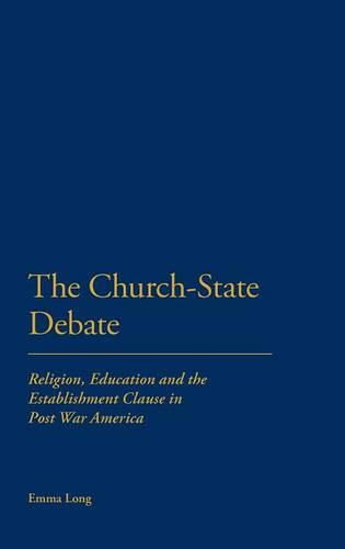 The Church-state Debate: Religion, Education and the Establishment Clause in Post War America (Hardback)