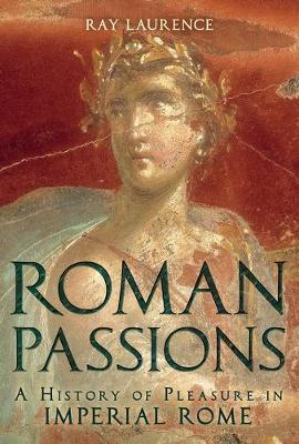 Roman Passions: A History of Pleasure in Imperial Rome (Paperback)
