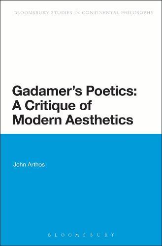 Gadamer's Poetics: A Critique of Modern Aesthetics - Bloomsbury Studies in Continental Philosophy (Hardback)