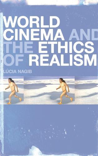 World Cinema and the Ethics of Realism (Hardback)