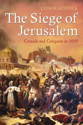 The Siege of Jerusalem: Crusade and Conquest in 1099 (Paperback)