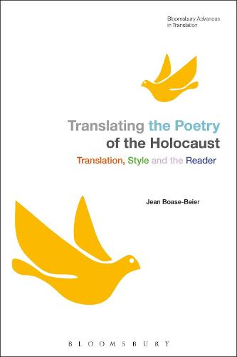 Translating the Poetry of the Holocaust: Translation, Style and the Reader - Bloomsbury Advances in Translation (Hardback)