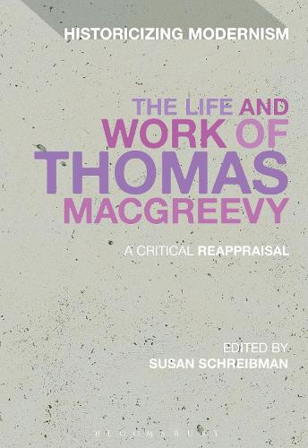 The Life and Work of Thomas MacGreevy: A Critical Reappraisal - Historicizing Modernism (Hardback)