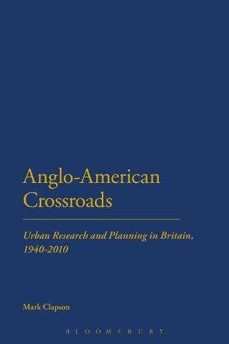 Anglo-American Crossroads: Urban Planning and Research in Britain, 1940-2010 (Hardback)