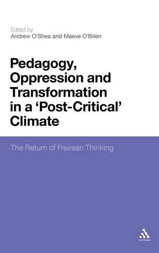 Pedagogy, Oppression and Transformation in a 'post-critical' Climate: The Return to Freirean Thinking (Hardback)