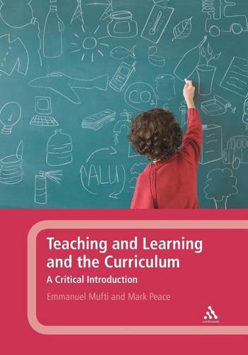 Teaching and Learning and the Curriculum: A Critical Introduction (Paperback)