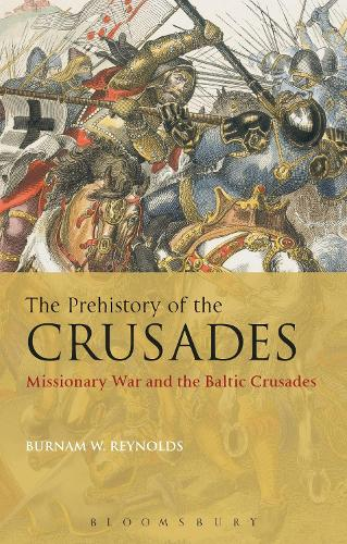 The Prehistory of the Crusades: Missionary War and the Baltic Crusades (Paperback)