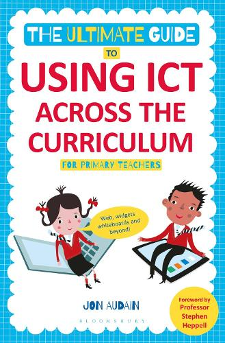 The Ultimate Guide to Using ICT Across the Curriculum (For Primary Teachers): Web, widgets, whiteboards and beyond! (Paperback)