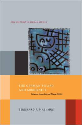 The German Picaro and Modernity: Between Underdog and Shape-shifter - New Directions in German Studies 2 (Hardback)