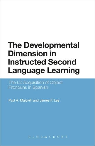 The Developmental Dimension in Instructed Second Language Learning: The L2 Acquisition of Object Pronouns in Spanish - Advances in Instructed Second Language Acquisition Research (Hardback)