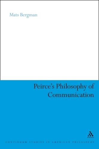 Peirce's Philosophy of Communication: The Rhetorical Underpinnings of the Theory of Signs - Continuum Studies in American Philosophy (Paperback)
