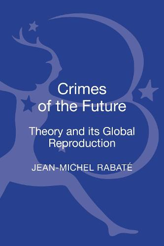 Crimes of the Future: Theory and its Global Reproduction (Hardback)
