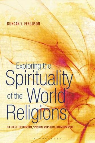 Exploring the Spirituality of the World Religions: The Quest for Personal, Spiritual and Social Transformation (Paperback)