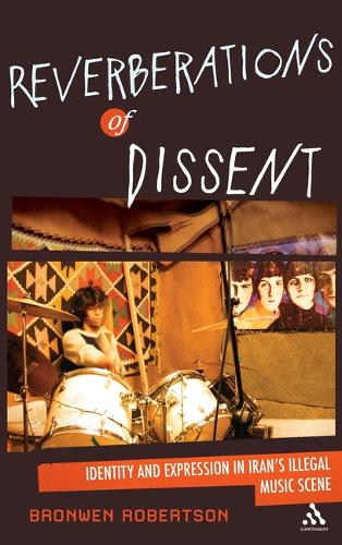 Reverberations of Dissent: Identity and Expression in Iran's Illegal Music Scene (Hardback)
