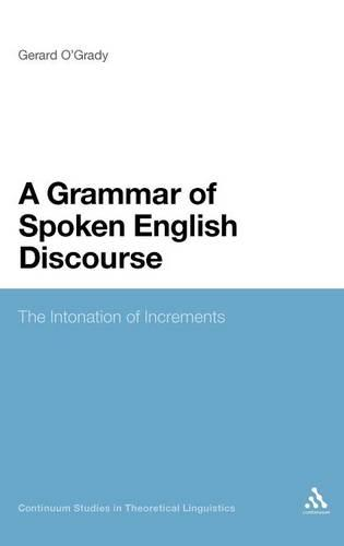 A Grammar of Spoken English Discourse: The Intonation of Increments - Continuum Studies in Theoretical Linguistics (Hardback)