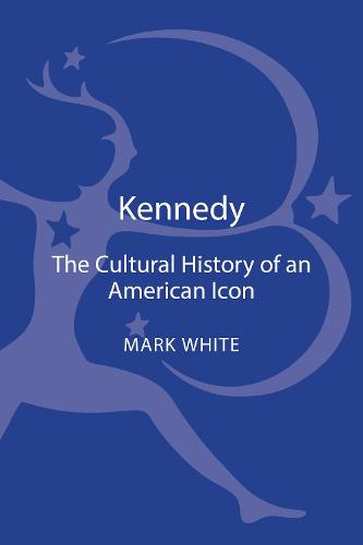 Kennedy: A Cultural History of an American Icon (Hardback)