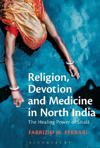 Religion, Devotion and Medicine in North India: The Healing Power of Sitala (Hardback)