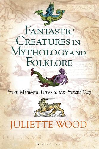 Fantastic Creatures in Mythology and Folklore: From Medieval Times to the Present Day (Hardback)