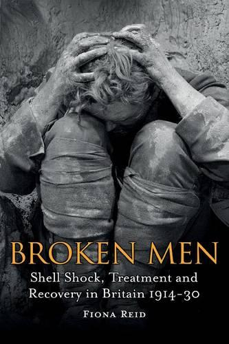 Broken Men: Shell Shock, Treatment and Recovery in Britain 1914-1930 (Paperback)