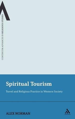 Spiritual Tourism: Travel and Religious Practice in Western Society - Continuum Advances in Religious Studies (Hardback)
