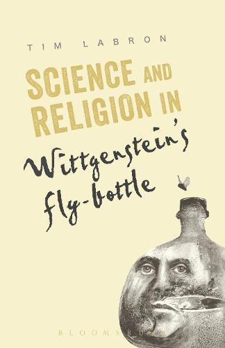Science and Religion in Wittgenstein's Fly-Bottle (Paperback)