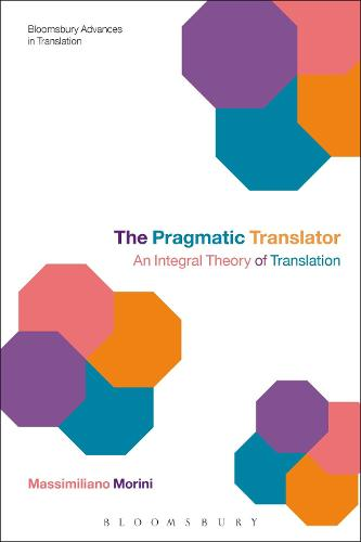 The Pragmatic Translator: An Integral Theory of Translation - Bloomsbury Advances in Translation (Hardback)