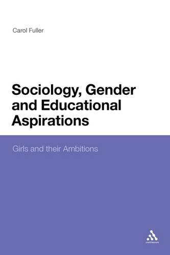 Sociology, Gender and Educational Aspirations: Girls and Their Ambitions (Paperback)